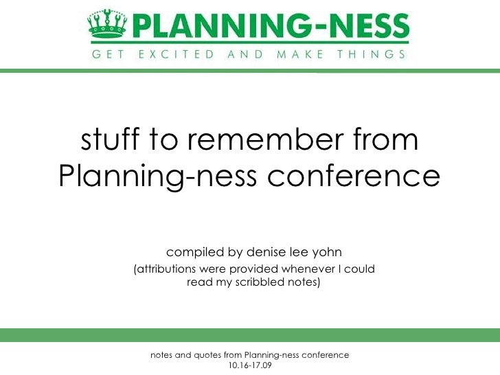 stuff to remember from Planning-ness conference<br />compiled by denise lee yohn<br />(attributions were provided whenever...