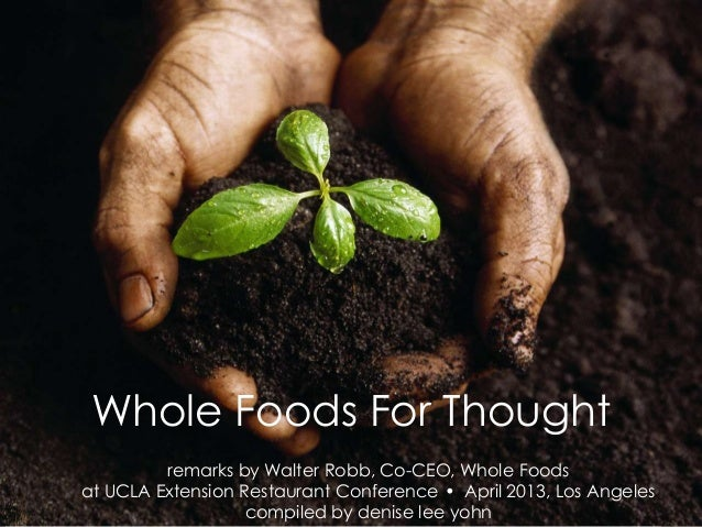 PITCHBOOK Whole Foods For Thought         remarks by Walter Robb, Co-CEO, Whole Foodsat UCLA Extension Restaurant Conferen...