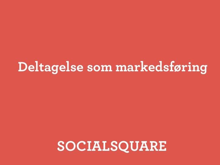 Deltagelse som markedsføring          SOCIALSQUARE