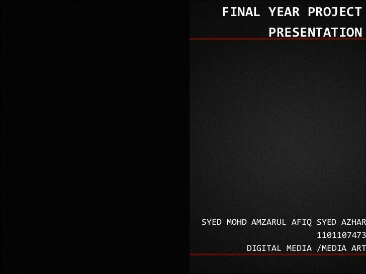 FINAL YEAR PROJECT          PRESENTATIONSYED MOHD AMZARUL AFIQ SYED AZHAR                       1101107473         DIGITAL...