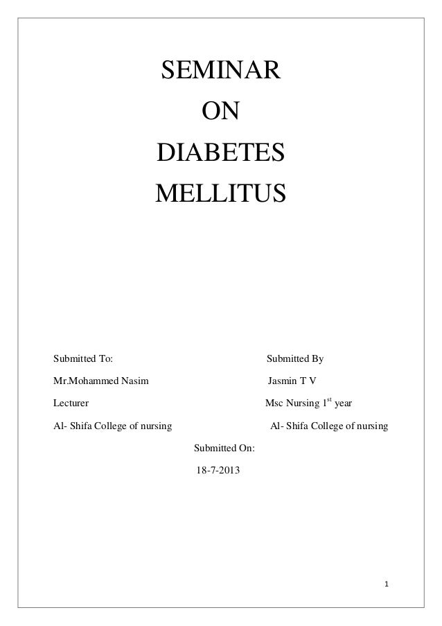 1 SEMINAR ON DIABETES MELLITUS Submitted To: Submitted By Mr.Mohammed Nasim Jasmin T V Lecturer Msc Nursing 1st year Al- S...