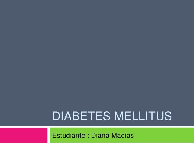 DIABETES MELLITUS Estudiante : Diana Macías