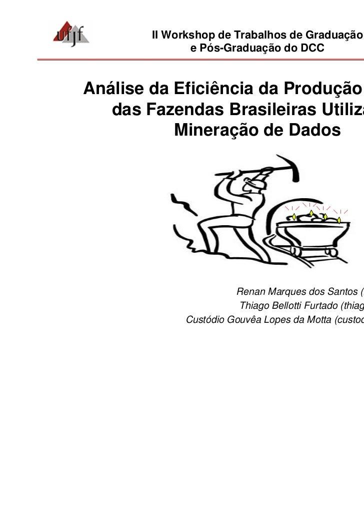 II Workshop de Trabalhos de Graduação               e Pós-Graduação do DCCAnálise da Eficiência da Produção de Leite   das...
