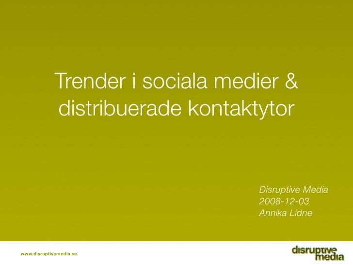Trender i sociala medier &              distribuerade kontaktytor                                     Disruptive Media    ...
