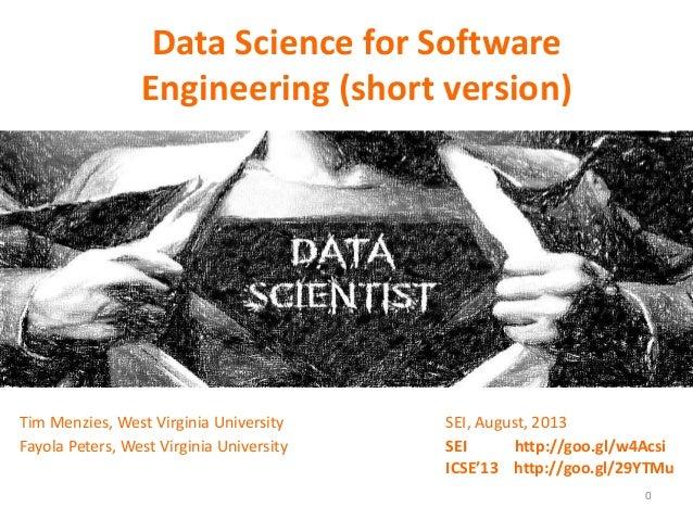 Data Science for Software Engineering (short version) Tim Menzies, West Virginia University Fayola Peters, West Virginia U...