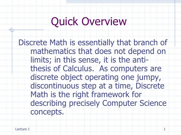 Quick Overview Discrete Math is essentially that branch of    mathematics that does not depend on    limits; in this sense...
