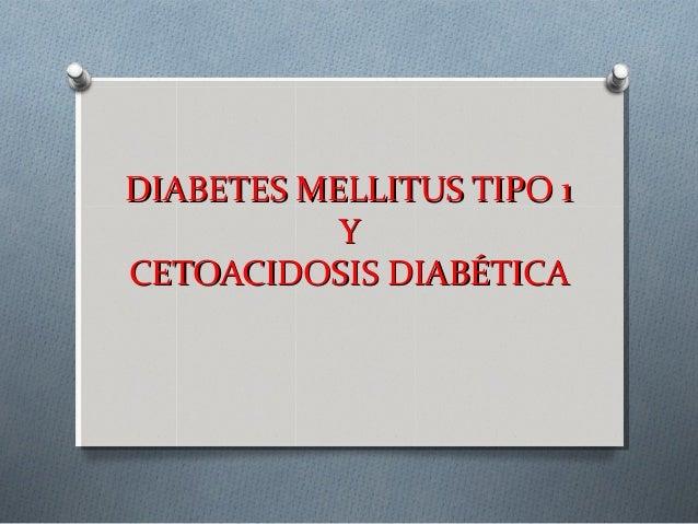 DIABETES MELLITUS TIPO 1           YCETOACIDOSIS DIABÉTICA