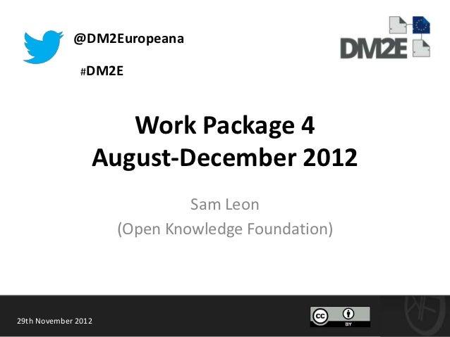 @DM2Europeana               #DM2E                    Work Package 4                 August-December 2012                  ...