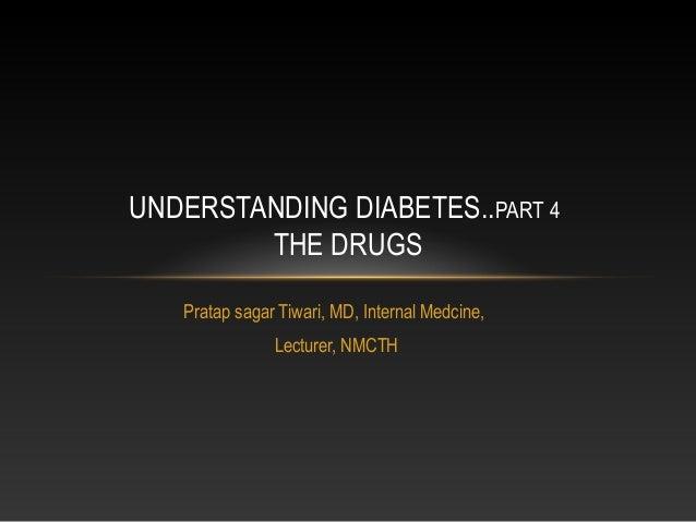 Diabetes part 4 ..the drugs