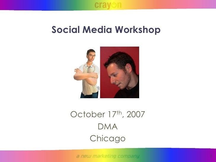 Social Media Workshop        October 17th, 2007         DMA        Chicago                         1