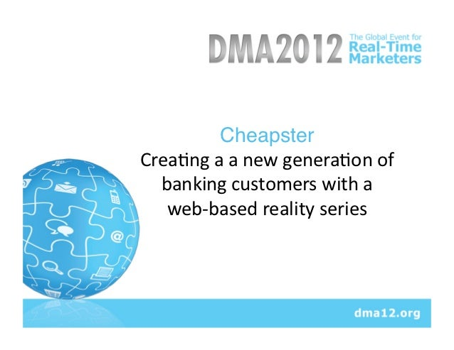 Cheapster Crea&ng a a new genera&on of   banking customers with a     web-‐based reality seri...