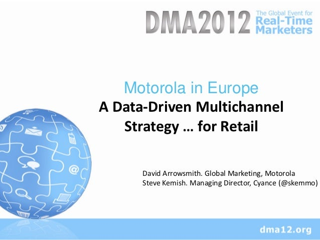 Motorola in EuropeA Data-Driven Multichannel   Strategy … for Retail      David Arrowsmith. Global Marketing, Motorola    ...