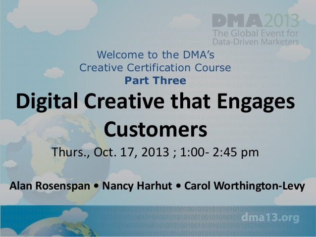 Welcome to the DMA's Creative Certification Course Part Three  Digital Creative that Engages Customers Thurs., Oct. 17, 20...
