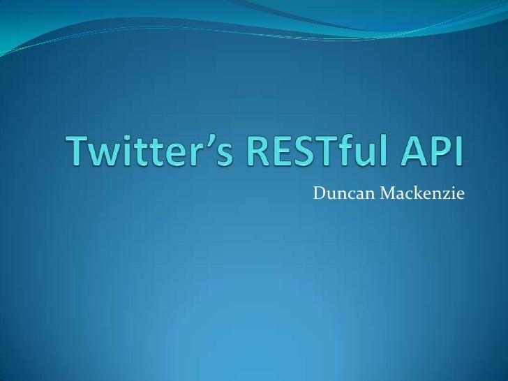Twitter's RESTful API<br />Duncan Mackenzie<br />