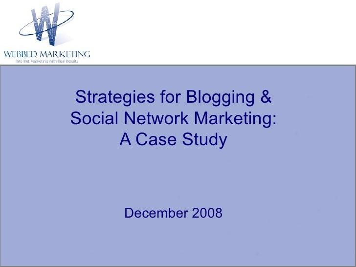 Strategies for Blogging & Social Network Marketing: A Case Study December 2008
