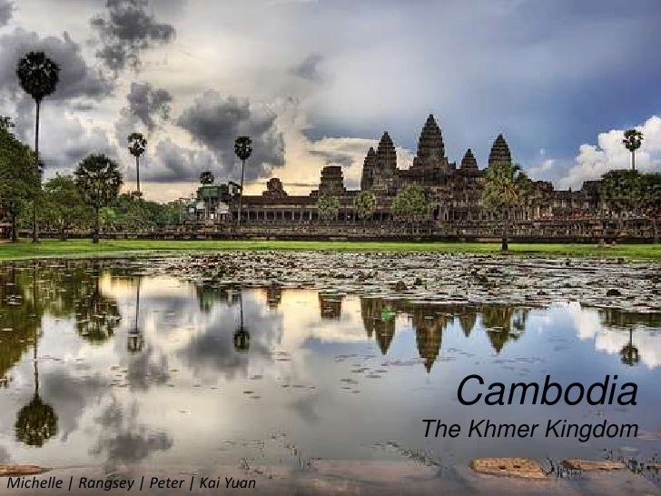 Cambodia<br />The Khmer Kingdom<br />Michelle | Rangsey | Peter | Kai Yuan<br />