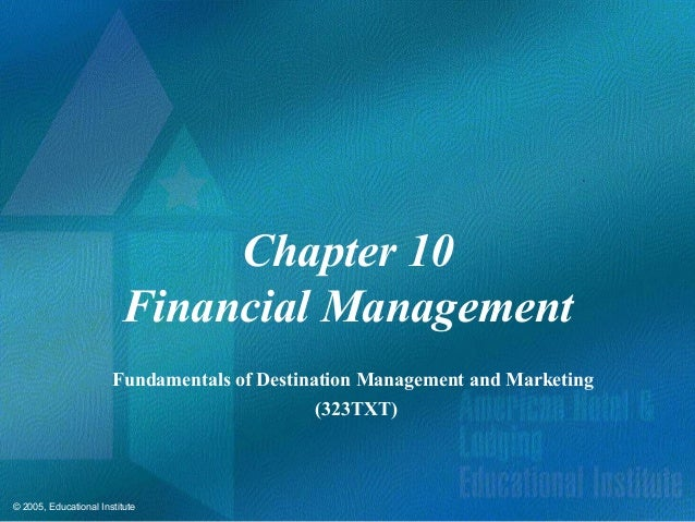 © 2005, Educational InstituteChapter 10Financial ManagementFundamentals of Destination Management and Marketing(323TXT)