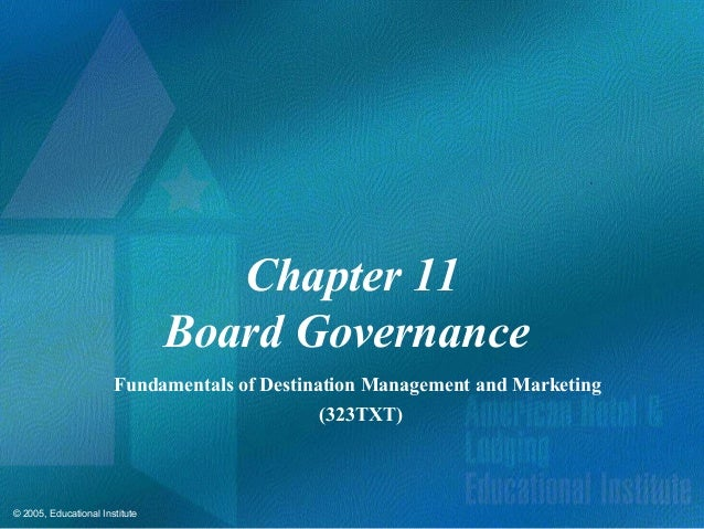 © 2005, Educational InstituteChapter 11Board GovernanceFundamentals of Destination Management and Marketing(323TXT)