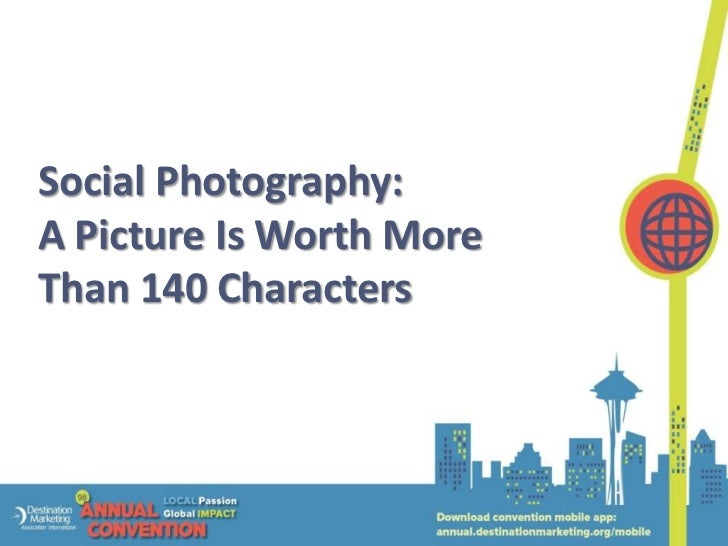 Social Photography:A Picture Is Worth MoreThan 140 Characters