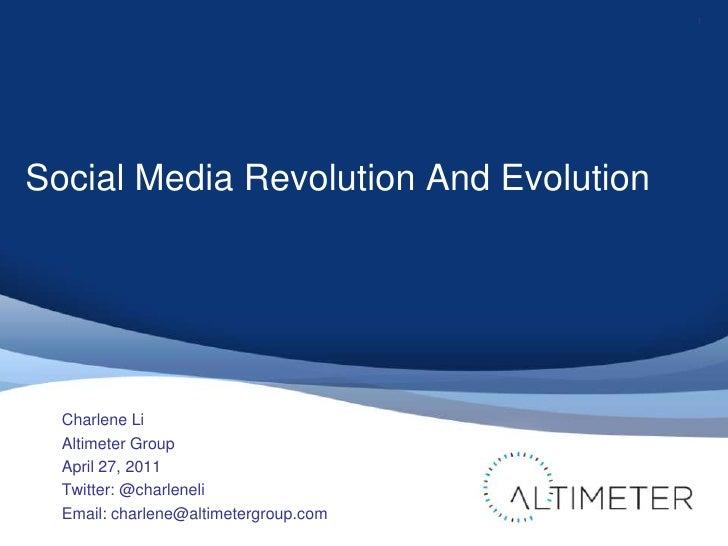 Social Media Revolution And Evolution<br />Charlene Li<br />Altimeter Group<br />April 27, 2011<br />Twitter: @charleneli<...