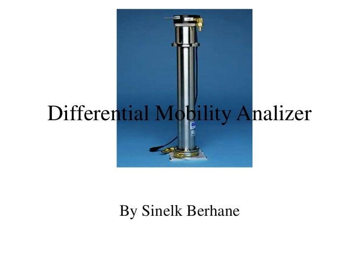 Differential Mobility Analizer        By Sinelk Berhane