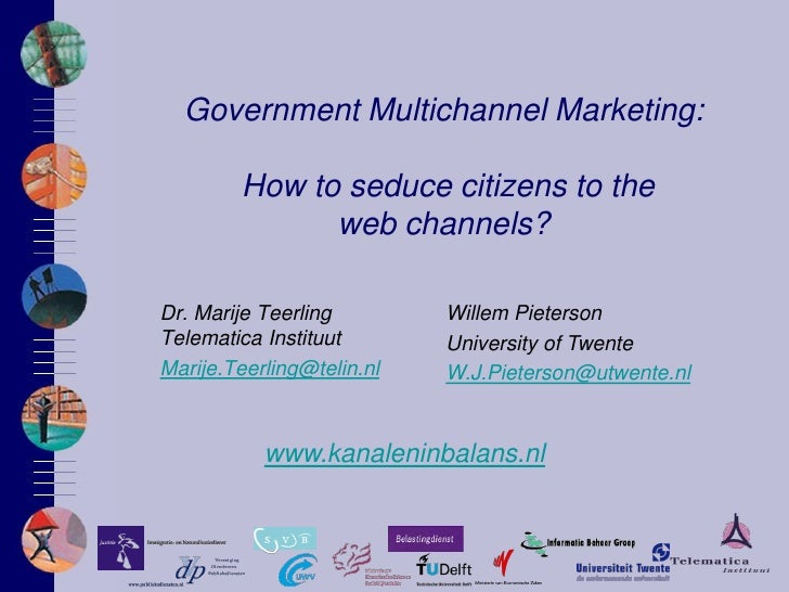 Government Multichannel Marketing:          How to seduce citizens to the               web channels?  Dr. Marije Teerling...