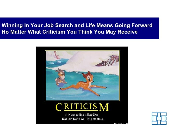 Winning In Your Job Search and Life Means Going Forward No Matter What Criticism You Think You May Receive