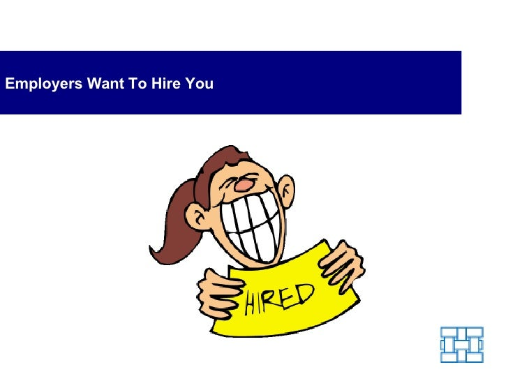 Employers Want to Hire You - Belive in this when you go to the Interview
