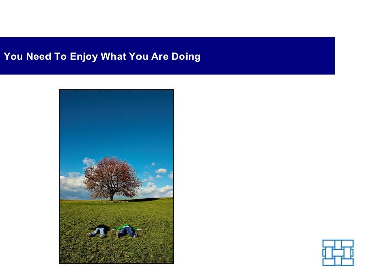 You Need To Enjoy What You Are Doing