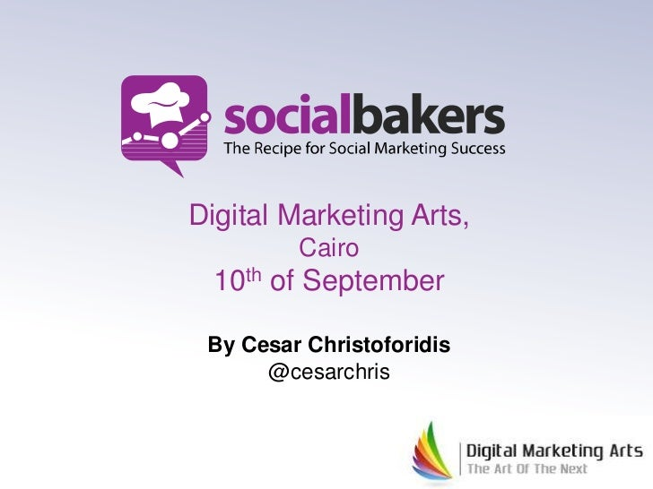 Digital Marketing Arts,         Cairo  10th of September By Cesar Christoforidis      @cesarchris