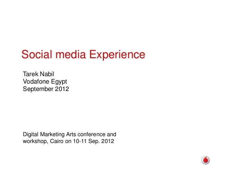 Social media ExperienceTarek NabilVodafone EgyptSeptember 2012Digital Marketing Arts conference andworkshop, Cairo on 10-1...