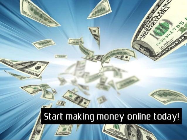 Start making money online today!