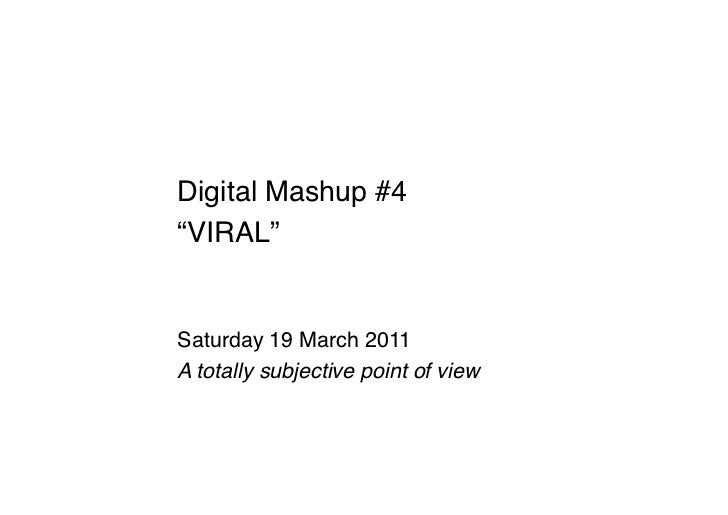 """Digital Mashup #4 !""""VIRAL""""!Saturday 19 March 2011!A totally subjective point of view !"""