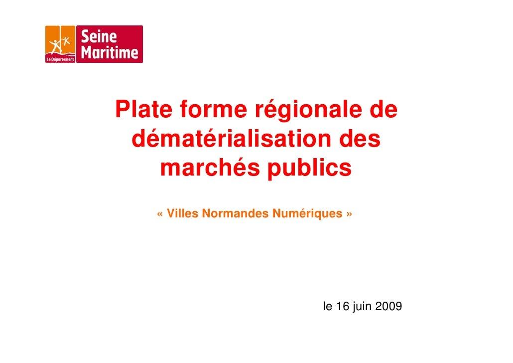 Plate forme régionale de  dématérialisation des     marchés publics    « Villes Normandes Numériques »                    ...