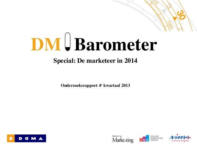 Special: De marketeer in 2014 DM Barometer Onderzoeksrapport 4e kwartaal 2013 1