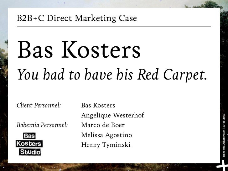 B2B+C Direct Marketing CaseBas KostersYou had to have his Red Carpet.Client Personnel:    Bas Kosters                     ...