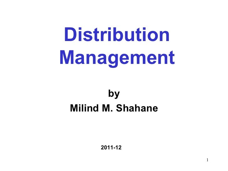 by Milind M. Shahane 2011-12 Distribution Management