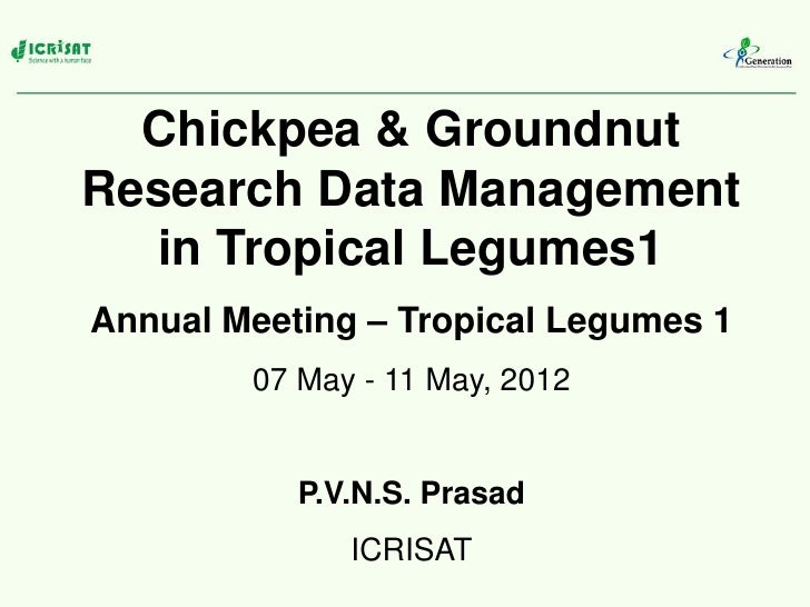 Chickpea & GroundnutResearch Data Management   in Tropical Legumes1Annual Meeting – Tropical Legumes 1        07 May - 11 ...