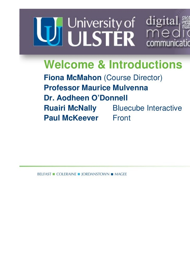 Welcome & IntroductionsFiona McMahon (Course Director)Professor Maurice MulvennaDr. Aodheen O'DonnellRuairi McNally    Blu...