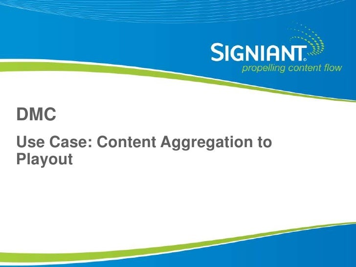DMC Use Case: Content Aggregation to Playout      Proprietary and Confidential