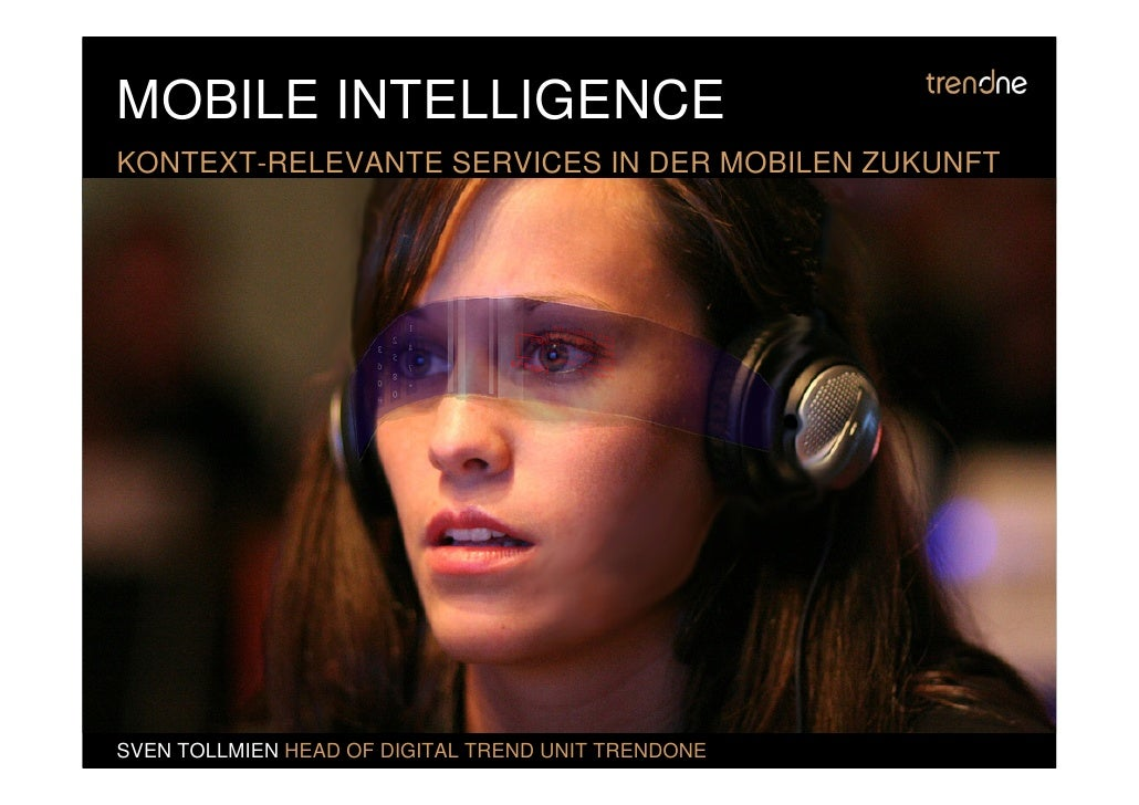 MOBILE INTELLIGENCE KONTEXT-RELEVANTE SERVICES IN DER MOBILEN ZUKUNFT     SVEN TOLLMIEN HEAD OF DIGITAL TREND UNIT TRENDONE