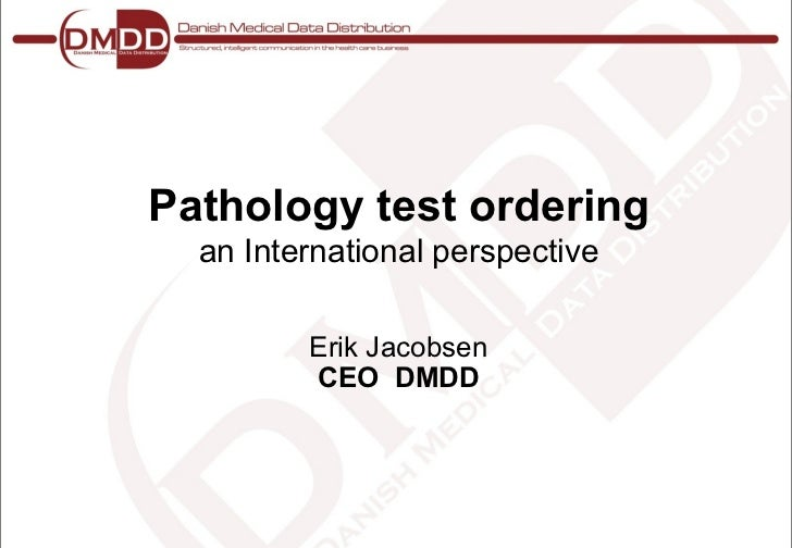 Pathology test ordering  an International perspective         Erik Jacobsen         CEO DMDD