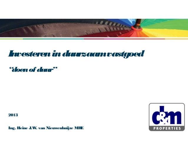 """Investeren in duurzaam vastgoed """"doen of duur""""  2013 Ing. Heine J.W van Nieuwenhuijze MRE ."""