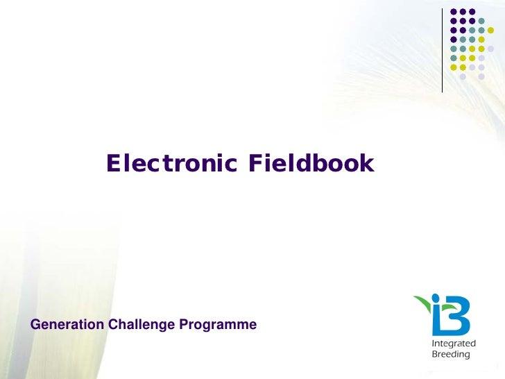 Electronic FieldbookGeneration Challenge Programme