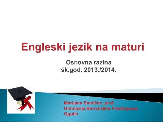 Osnovna razina šk.god. 2013./2014. Marijana Smolčec, prof. Gimnazija Bernardina Frankopana Ogulin