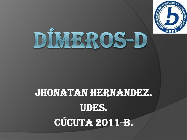 DÍMEROS-D<br />JHONATAN HERNANDEZ.<br />Udes.<br />Cúcuta 2011-b.<br />