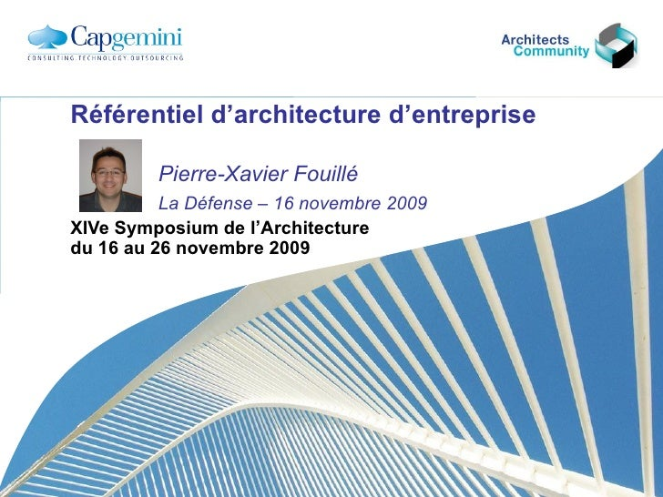 Référentiel d'architecture d'entreprise     Pierre-Xavier Fouillé     La Défense – 16 novembre 2009 XIVe Symposium de l'Ar...