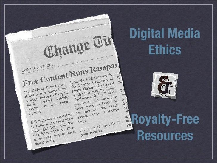 Digital Media    Ethics     Royalty-Free  Resources