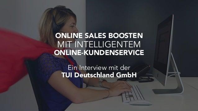 ONLINE SALES BOOSTEN MIT INTELLIGENTEM ONLINE-KUNDENSERVICE Ein Interview mit der TUI Deutschland GmbH