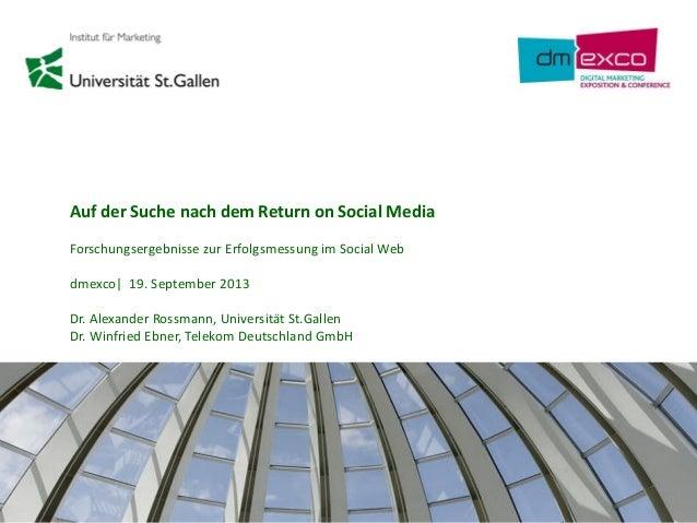 1 Auf der Suche nach dem Return on Social Media Forschungsergebnisse zur Erfolgsmessung im Social Web dmexco| 19. Septembe...